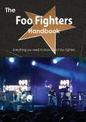 The Foo Fighters Handbook - Everything You Need to Know about Foo Fighters