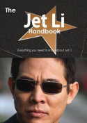 The Jet Li Handbook - Everything You Need to Know About Jet Li