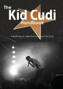 The Kid Cudi Handbook - Everything You Need to Know About Kid Cudi