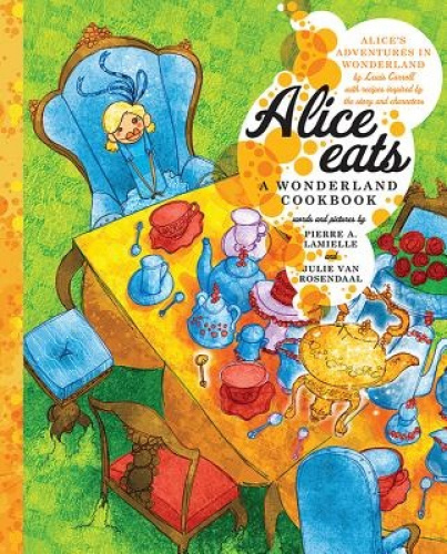 Alice Eats: A Wonderland Cookbook by Pierre A. Lamielle.