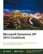 Microsoft Dynamics GP 2013 Cookbook