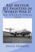 RAF Meteor Jet Fighters in World War II, an Operational Log