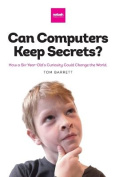 Can Computers Keep Secrets? - How a Six-Year-Old's Curiosity Could Change the World