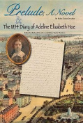 Prelude, a Novel & the 1854 Diary of Adeline Elizabeth Hoe