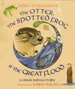 The Otter, the Spotted Frog & the Great Flood  : A Creek Indian Story
