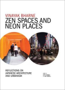 Zen Spaces & Neon Places  : Reflections on Japanese Architecture and Urbanism