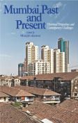 Mumbai Past and Present Historical Perspectives and Contemporary Challenges