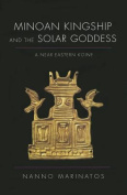 Minoan Kingship and the Solar Goddess