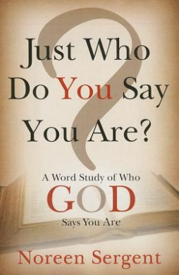 Just Who Do You Say You Are?: A Word Study of Who God Says You Are