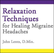 Relaxation Techniques for Healing Migraine Headaches [Audio]