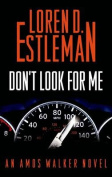 Don't Look for Me (Amos Walker Mysteries