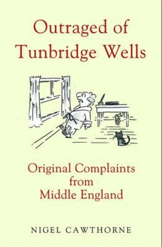 Outraged of Tunbridge Wells: Original Complaints from Middle England.