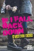 If I Fall Back Down - A Punk Rock Memoir