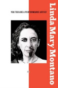 Linda Mary Montano - You Too are a Performance Artist