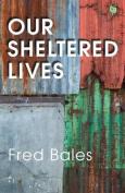 Our Sheltered Lives