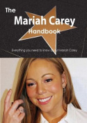 The Mariah Carey Handbook - Everything You Need to Know about Mariah Carey