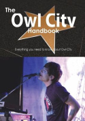 The Owl City Handbook - Everything You Need to Know about Owl City
