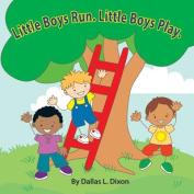Little Boys Run. Little Boys Play.