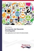 Formacion del Docente Investigador [Spanish]