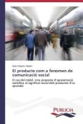 El Producte Com a Fenomen de Comunicacio Social [Spanish]