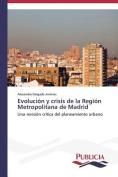 Evolucion y Crisis de La Region Metropolitana de Madrid [Spanish]