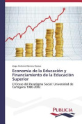 Economia de La Educacion y Financiamiento de La Educacion Superior [Spanish]