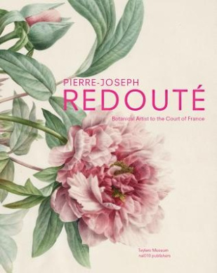 Pierre-Joseph Redoute: Botanical Artist to the Court of France
