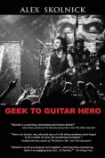 Geek to Guitar Hero