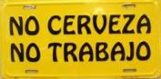 LP-1146 No Cerveza- No Trabajo- Spanish- No Beer- No Work Licence Plate- X317