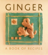 Ginger: A Book of Recipes
