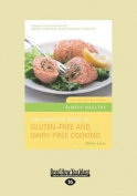 The Complete Guide to Gluten-Free and Dairy-Free Cooking [Large Print]