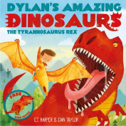 Dylan's Amazing Dinosaurs - The Tyrannosaurus Rex