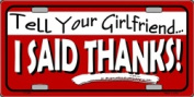 LP-055 Tell Your Girlfriend- Thanks Licence Plate -X009