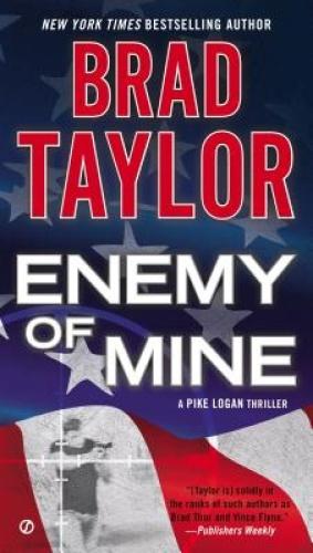 Enemy of Mine: A Pike Logan Thriller (Pike Logan Thriller) by Brad Taylor.