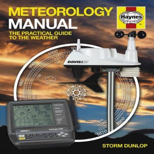 Haynes Meteorology Manual: The Practical Guide to the Weather by Storm Dunlop.