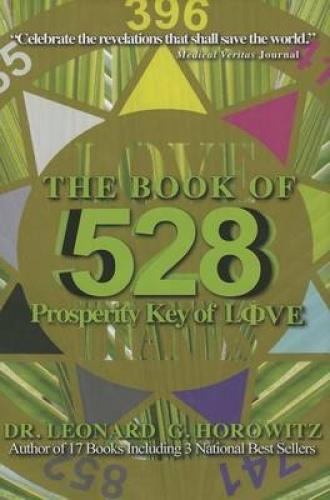 The Book of 528: Prosperity Key of Love by Leonard G Horowitz.