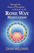 Through the Doors of Perception to Heaven Via the Rose Way Meditation