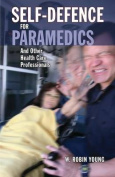 Self-Defence for Paramedics and Other Health Care Professionals