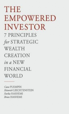 The Empowered Investor: 7 Principles for Strategic Wealth Creation in a New Financial Worlds