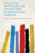 The Little White Bird; Or, Adventures in Kensington Gardens [FRE]