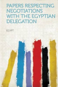 Papers Respecting Negotiations With the Egyptian Delegation [FRE]