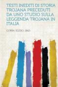 Testi Inediti Di Storia Trojana Preceduti Da Uno Studio Sulla Leggenda Trojana in Italia [ITA]