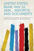United States Bank. May 22, 1834 ... Report[s, and Documents