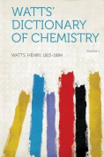 Watts' Dictionary of Chemistry Volume 1