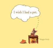 I Wish I Had a Pet
