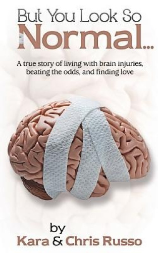 But You Look So Normal: A True Story of Living with Brain Injuries, Beating