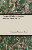 Selected Works of Stephen Vincent Benet Vol. II.