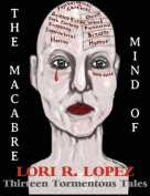 The Macabre Mind of Lori R. Lopez