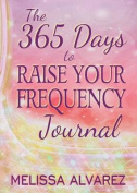The 365 Days to Raise Your Frequency Journal