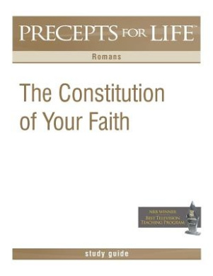 Precepts for Life Study Guide: The Constitution of Your Faith (Romans)
